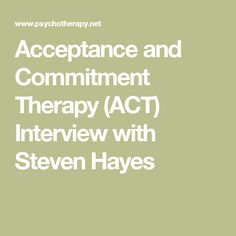 Acceptance and Commitment Therapy (ACT) Interview with Steven Hayes