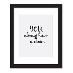 'You Always Have a Choice' Inspirational Quote Print . UNFRAMED. Hang this beautiful 'You Always Have a Choice' inspirational quote print up on your wall. Original artwork, digitally printed on high - quality matte paper. • MEDIUM: fine art print • SIZE: the size you choose at checkout with full bleed • PAPER: Heavy, premium 270 gsm archival matte paper, acid-free • FINISH: Matte, very slightly textured • PAPER COLOR: Natural White • MADE IN USA Frame is not included. Ships flat. MADE IN…