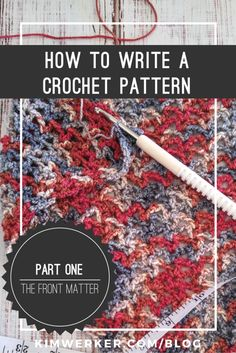 How to Write a Crochet Pattern, Part One: The info at the beginning of a pattern is superduper important. Here's what to include, and why.