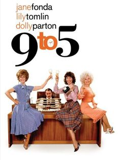 Directed by Colin Higgins.  With Jane Fonda, Lily Tomlin, Dolly Parton, Dabney Coleman. Three female employees of a sexist, egotistical, lying, hypocritical bigot find a way to turn the tables on him.