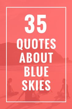 35 Quotes About Blue Skies
