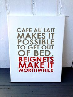 """Fleurty Girl - Everything New Orleans - Beignets Canvas, $25. """"Cafe au lait makes it possible to get out of bed, beignets make it worthwhile."""""""