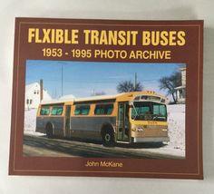 Flxible Transit Buses: 1953-1995 Photo Archive by Mckane, John (2001) Paperback