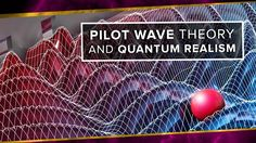 Pilot Wave Theory and Quantum Realism | Space Time | PBS Digital Studios