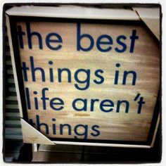 The best things in life arent things! Quotes | Top 10 famous quotes you must know