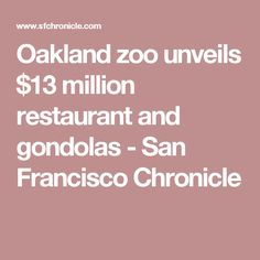 Oakland zoo unveils $13 million restaurant and gondolas - San Francisco Chronicle