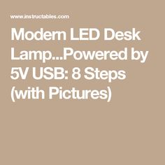 Modern LED Desk Lamp...Powered by 5V USB: 8 Steps (with Pictures)