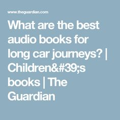 What are the best audio books for long car journeys? | Children's books | The Guardian