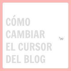 Personalización de Blogs: Blog con consejos y trucos para blogueras: Cómo cambiar el cursor del blog