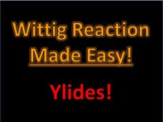 The Wittig Reaction Made Easy!