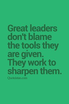 Great leaders don't blame the tools they are given. They work to sharpen them. This Reminds me of a certain Chef! Leadership Abilities, Leadership Coaching, Leadership Development, Leadership Quotes, Teamwork Quotes, Leadership Vision, Professional Development, Education Quotes, Max Lucado