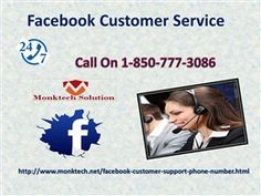 Give A Ring At 1-850-777-3086 To Interact with Facebook Customer Service Want to connect with our experts? If yes, then call us at 1-850-777-3086 via which you can directly get in touch with our technical executives who provide you with the top rated solutions which are available at a reasonable cost. So, obtain Facebook Customer Service, if you in a real need of our tech assistance immediately. Visit-http://www.monktech.net/facebook-customer-support-phone-number.html