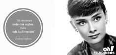 """""""Si obedeces todas las reglas, falta toda la diversión"""" Audrey Hepburn"""