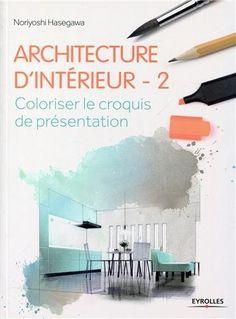 Amazon.fr - Architecture d'intérieur 2 : Coloriser le croquis de présentation - Marie Pieroni, Noriyoshi Hasegawa - Livres