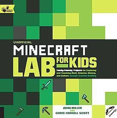 Unofficial Minecraft Lab for Kids : Family-Friendly Projects for Exploring and Teaching Math, Science,