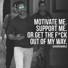Motivate me, Support me, Or get the fuck outa my way! Follow @live.dream.succeed