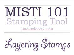 Misti 101: Layering Stamps