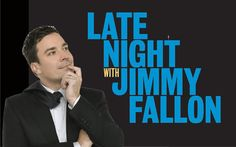 Late Night with Jimmy Fallon ...hilarious!