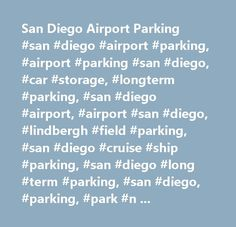 San Diego Airport Parking #san #diego #airport #parking, #airport #parking #san #diego, #car #storage, #longterm #parking, #san #diego #airport, #airport #san #diego, #lindbergh #field #parking, #san #diego #cruise #ship #parking, #san #diego #long #term #parking, #san #diego, #parking, #park #n #fly, #park #and #go #airport #parking #coupon #san #diego #airport #parking #coupons #san #diego #discount #airport #parking #san #diego #convention #san #diego #parking #san #diego #san #diego…