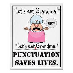 Punctuation saves lives!  I LOVE this!