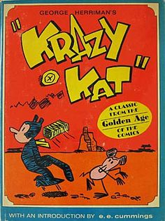 The strip was the genius of artist George Herriman, who created a stir at the time because he stated that Krazy Kat was androgynous: sometimes Krazy was a male, and sometimes a female, willing to be both. The cartoon strip ran in major newspapers throughout the country, and featured two protagonists: Krazy Kat and Ignatz, a mouse.