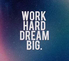 Work hard, dream big