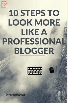 10 Steps To Look More Like A Professional Blogger