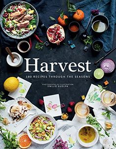 Harvest: 180 Recipes Through the Seasons by Emilie Guelpa