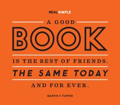 """""""A good book is the best of friends, the same today and for ever.""""—Martin F. Tupper #quotes"""