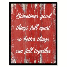 Sometimes Good Things Fall Apart Inspirational Quote Saying Gift Ideas Home Decor Wall Art Home Decor Wall Art, Diy Home Decor, Falling Apart Quotes, Framed Art Prints, Canvas Prints, Birthday Quotes For Him, Wood Signs, Picture Frames, Inspirational Quotes