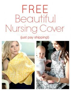 Get a beautiful Nursing Cover for FREE- just pay shipping! Choose from 10 trendy designs. (These would make great baby gifts!)