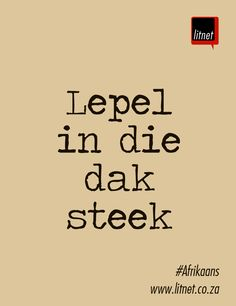 Level in die dak steek Wise Quotes, Wise Sayings, Afrikaans Language, Afrikaanse Quotes, Kids Learning Activities, Text Messages, Poems, Wisdom, Teaching