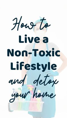 Are you wanting to learn how to detox your home? Living a non-toxic lifestyle isn't difficult. Find out how you can cut the toxins out and start living an eco-friendly non-toxic lifestyle and detox your home. #chemicalfree