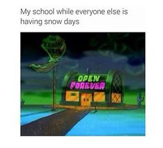 I will never get to experience a snow day. @emmyelizabeth17 it's true though and I'm not even home schooled.