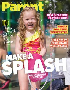 Check out our latest issue — July! — including a list of 14 FREE splash pads in the Twin Cities. Just look at our Cover Kid, Elsie, 4, from Hanover, enjoying the bubblers in Champlin.  Cover photo by Tracy Walsh Photography