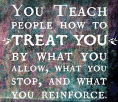 How people TREAT US is up to us! We teach people how to treat us by what we allow, what we stop and what we reinforce! If someone in your life is treating you in an undesirable way then figure out what YOU are doing to reinforce, elicit or allow that treatment! YOU must learn to negotiate what you want from EACH relationship you have! Decide today what you are willing to ACCEPT and then don't accept less! You were created to SHINE!! So START SHINING Today!