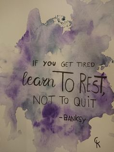 Caro Kleckst   If you get tired learn to rest, not to quit - Banksy Banksy, Tired, Street Art, Rest, Calligraphy, Lettering, Thoughts, Sayings, Learning