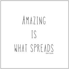 Amazing is What Spreads. Marketing quote by Seth Godin Marketing Quotes, Sales And Marketing, Content Marketing, Internet Marketing, Business Marketing, Online Marketing, Career Quotes, Leadership Quotes, Success Quotes