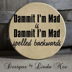 Palindrome -   Dammit I'm Mad Is Dammit I'm Mad Spelled Backwards - Button. $1.50, via Etsy.