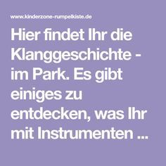 Hier findet Ihr die Klanggeschichte - im Park. Es gibt einiges zu entdecken, was Ihr mit Instrumenten oder eurem Körper vertonen könnt. Park, Sayings, Massage, Music And Movement, Music Ed, Lyrics, Parks, Word Of Wisdom, Quotes