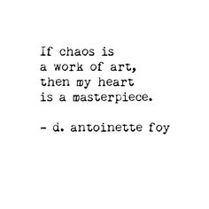 If chaos is a work of art, then my heart is a masterpiece