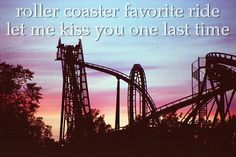 roller coaster (by the way, i don't own any of these pictures, they are all found on tumblr)