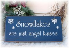 Snowflakes are just angel kisses.../