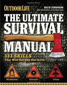 The Ultimate Survival Manual (Outdoor Life): 333 Skills that Will Get You Out Alive, http://www.amazon.com/dp/1616282185/ref=cm_sw_r_pi_awdm_1whOub1X23ZS9
