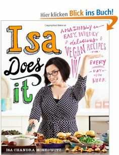 Isa Does It: Amazingly Easy, Wildly Delicious Vegan Recipes for Every Day of the Week: Amazon.de: Isa Chandra Moskowitz: Englische Bücher