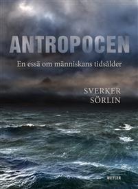 Antropocen : en essä om människans tidsålder - Sverker Sörlin - böcker(9789176810644) | Adlibris Bokhandel