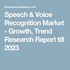 Speech & Voice Recognition Market - Growth, Trend Research Report till 2023