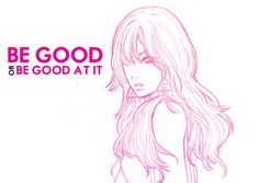 Be good...or be good at it