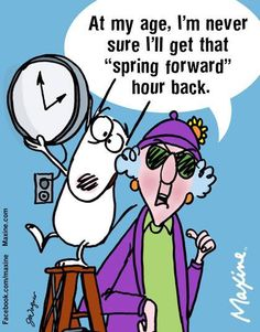 """At my age, I'm never sure I'll get that """"spring forward"""" hour back. Funny Cute, The Funny, Funny Lady, Time Cartoon, Spark People, Aunty Acid, Daylight Savings Time, E Cards, Funny Images"""