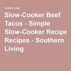 Slow-Cooker Beef Tacos - Simple Slow-Cooker Recipes - Southern Living